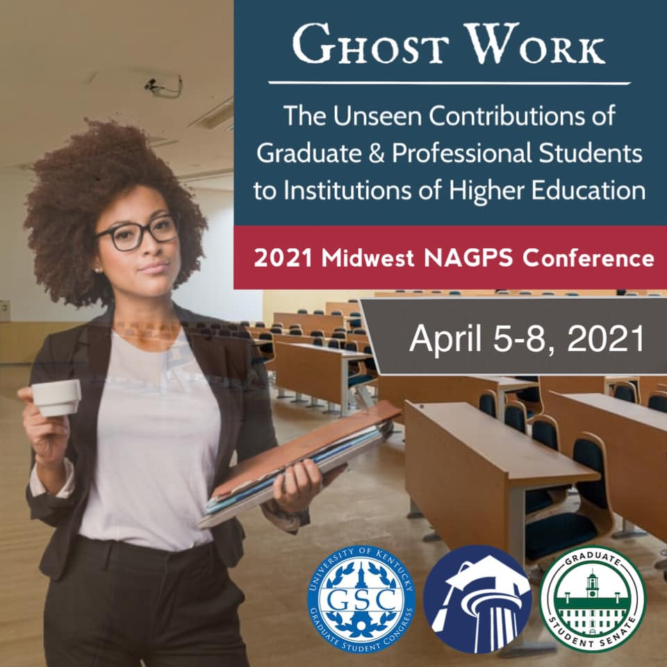 """2021 THEME: """"Ghost work:"""" The Unseen Contributions of Graduate and Professional Students to Institutions of Higher Education Partnerships:National Association of Graduate/Professional Students(NAGPS) &Ohio University'sGraduate Student Senate(GSS)  More information: https://www.uky.edu/gsc/nagps-midwestern-regional-conferenceZoom recordings available on…"""